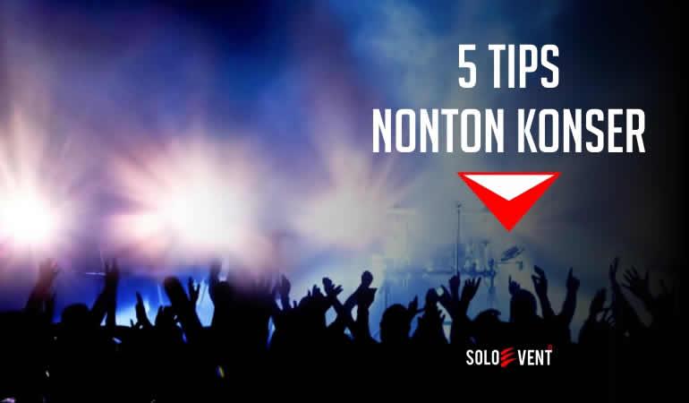 5 tips nonton konser - soloevent-fix