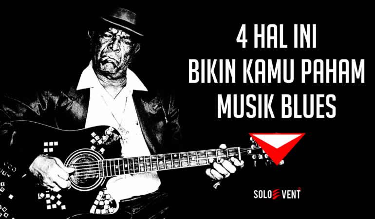 4 Hal Ini Bikin Kamu Paham Musik Blues